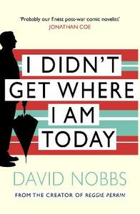 I Didn't Get Where I Am Today - David Nobbs - cover