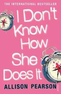 I Don't Know How She Does It - Allison Pearson - 3