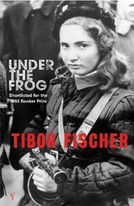 Under The Frog - Tibor Fischer - cover