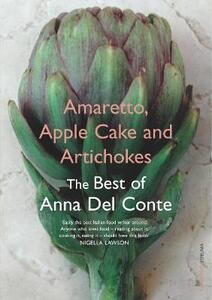 Amaretto, Apple Cake and Artichokes: The Best of Anna Del Conte - Anna Del Conte - cover