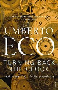 Turning Back The Clock: Hot Wars and Media Populism - Umberto Eco - cover