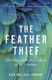 The Feather Thief: The Natural History Heist of the Century - Kirk Wallace Johnson - cover