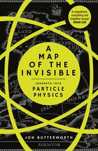 A Map of the Invisible: Journeys into Particle Physics - Jonathan Butterworth - cover