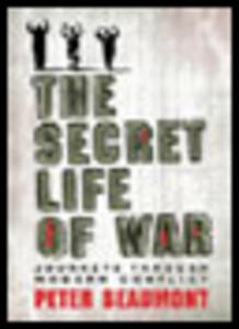 The Secret Life of War: Journeys Through Modern Conflict - Peter Beaumont - cover