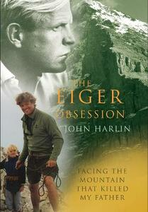 The Eiger Obsession: Facing the Mountain That Killed My Father - John Harlin - cover
