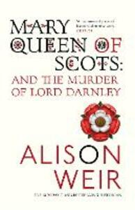 Mary Queen of Scots: And the Murder of Lord Darnley - Alison Weir - cover