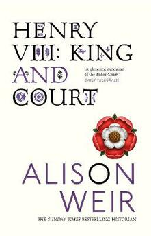 Henry VIII: King and Court - Alison Weir - cover