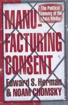 Manufacturing Consent: The Political Economy of the Mass Media - Edward S Herman,Noam Chomsky - cover