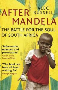 After Mandela: The Battle for the Soul of South Africa - Alec Russell - cover