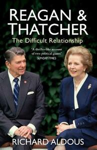 Reagan and Thatcher: The Difficult Relationship - Richard Aldous - cover