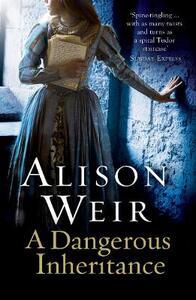 A Dangerous Inheritance - Alison Weir - cover