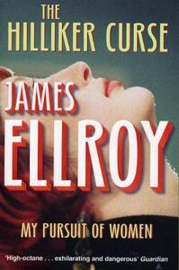 The Hilliker Curse: My Pursuit of Women - James Ellroy - cover