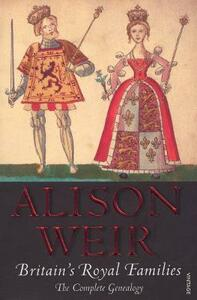 Britain's Royal Families: The Complete Genealogy - Alison Weir - cover