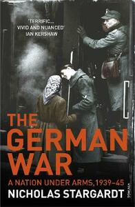 The German War: A Nation Under Arms, 1939-45 - Nicholas Stargardt - cover