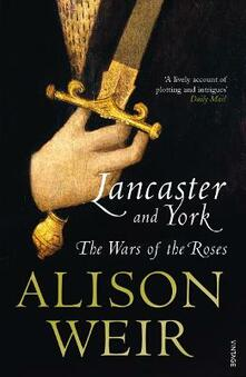 Lancaster And York: The Wars of the Roses - Alison Weir - cover