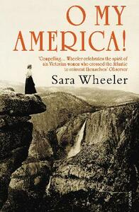 O My America!: Second Acts in a New World - Sara Wheeler - cover