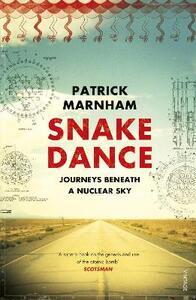 Snake Dance: Journeys Beneath a Nuclear Sky - Patrick Marnham - cover
