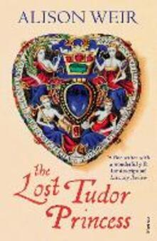 The Lost Tudor Princess: A Life of Margaret Douglas, Countess of Lennox - Alison Weir - cover