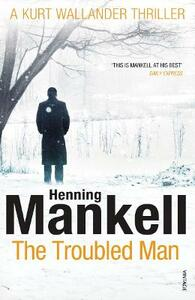 The Troubled Man: A Kurt Wallander Mystery - Henning Mankell - cover