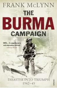 The Burma Campaign: Disaster into Triumph 1942-45 - Frank McLynn - cover