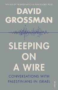 Sleeping On A Wire: Conversations with Palestinians in Israel - David Grossman Literary Agency Ltd,David Grossman - cover
