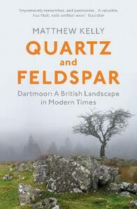 Quartz and Feldspar: Dartmoor - A British Landscape in Modern Times - Matthew Kelly - cover