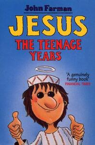 Jesus - The Teenage Years - John Farman - cover