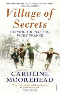 Village of Secrets: Defying the Nazis in Vichy France - Caroline Moorehead - cover