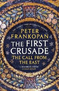 The First Crusade: The Call from the East - Peter Frankopan - cover