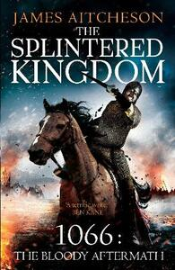 The Splintered Kingdom - James Aitcheson - cover