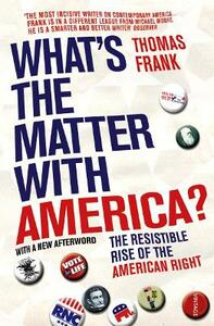What's The Matter With America?: The Resistible Rise of the American Right - Thomas Frank - cover