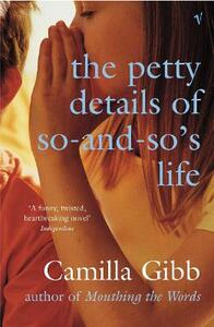 The Petty Details of So-and-So's Life - Camilla Gibb - cover