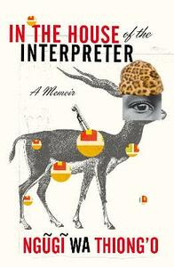 In the House of the Interpreter: A Memoir - Ngugi Wa Thiong'o - cover