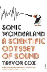 Sonic Wonderland: A Scientific Odyssey of Sound - Trevor Cox - cover