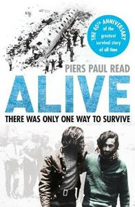Alive: The True Story of the Andes Survivors - Piers Paul Read - cover