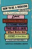 Libro in inglese How To Be A Heroine: Or, what I've learned from reading too much Samantha Ellis