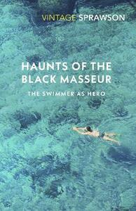 Haunts of the Black Masseur: The Swimmer as Hero - Charles Sprawson - cover