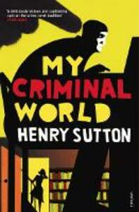 My Criminal World - Henry Sutton - cover