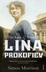 The Love and Wars of Lina Prokofiev: The Story of Lina and Serge Prokofiev - Simon Morrison - cover