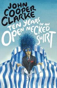 Ten Years in an Open Necked Shirt - John Cooper Clarke - cover
