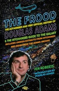 The Frood: The Authorised and Very Official History of Douglas Adams & The Hitchhiker's Guide to the Galaxy - Jem Roberts - cover
