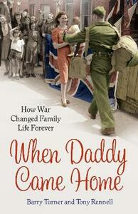 When Daddy Came Home: How War Changed Family Life Forever - Barry Turner,Tony Rennell - cover