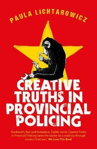 Creative Truths in Provincial Policing - Paula Lichtarowicz - cover