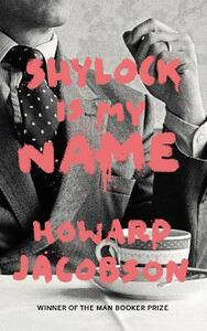 Shylock is My Name: The Merchant of Venice Retold (Hogarth Shakespeare) - Howard Jacobson - cover