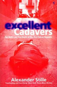 Excellent Cadavers: The Mafia and the Death of the First Italian Republic - Alexander Stille - cover