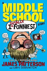 I Totally Funniest: A Middle School Story: (I Funny 3) - James Patterson - cover