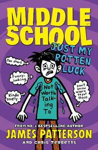 Middle School: Just My Rotten Luck: (Middle School 7) - James Patterson - cover