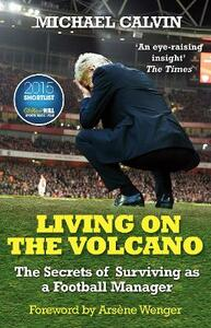 Living on the Volcano: The Secrets of Surviving as a Football Manager - Michael Calvin - cover