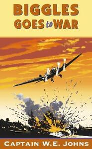 Biggles Goes to War - W. E. Johns - cover
