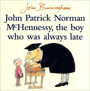 John Patrick Norman McHennessy: The Boy Who Was Always Late - John Burningham - cover
